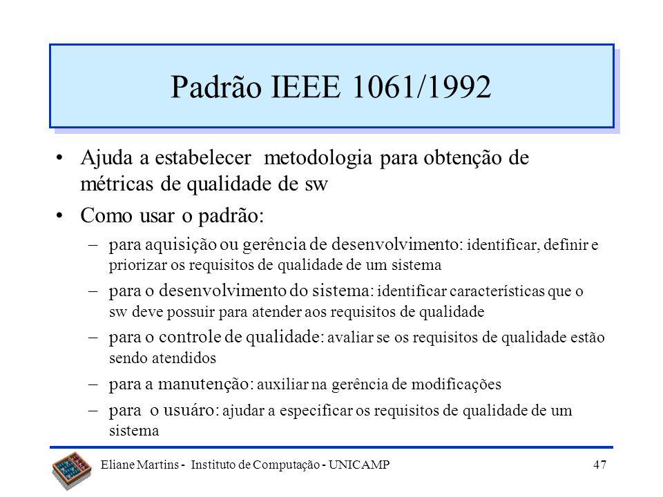 Eliane Martins - Instituto de Computação - UNICAMP46 Como estimar manutenibilidade Manutenibilidade pode ser medida Diversas métricas propostas: –padr