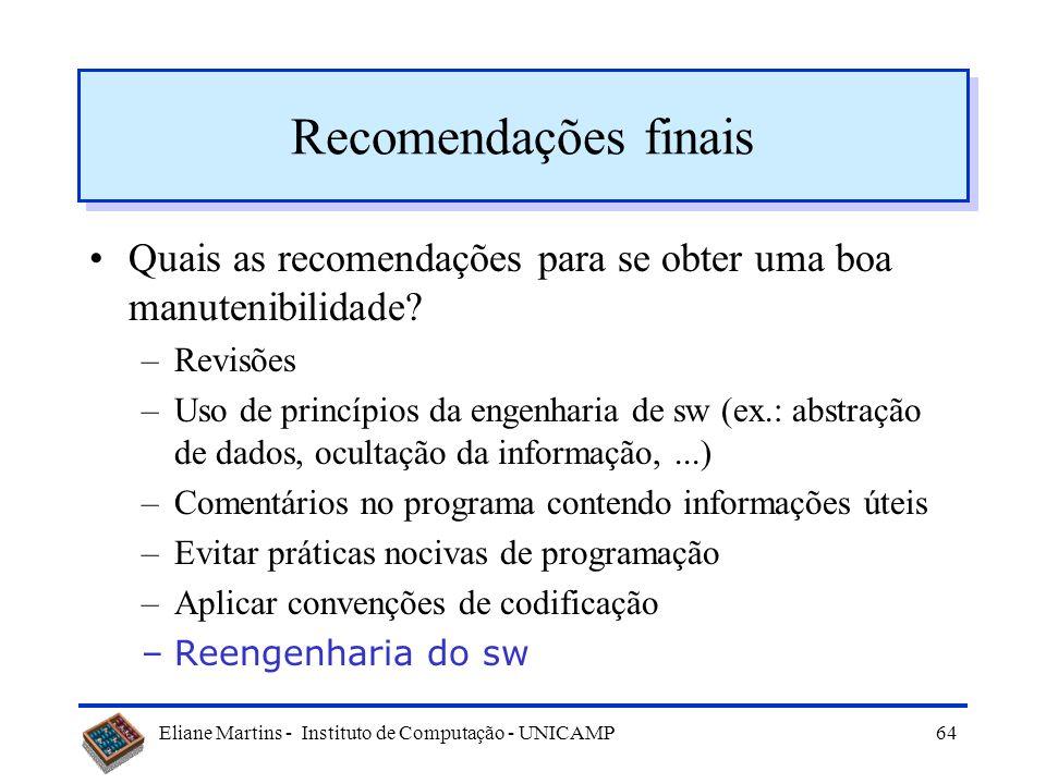 Eliane Martins - Instituto de Computação - UNICAMP63 Ferramentas de Auxílio - Exemplos RSM –Resource Standard Metrics (C, C++, Java) –obtenção de métr