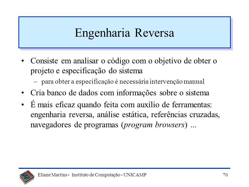 Eliane Martins - Instituto de Computação - UNICAMP69 Atividades Engenharia reversa Conversão de código Reestruturação dos dados Reestruturação do códi