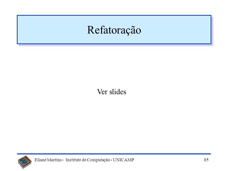 Eliane Martins - Instituto de Computação - UNICAMP84 Re-modularização de código O que é: –Processo de reorganização de um programa de forma que partes