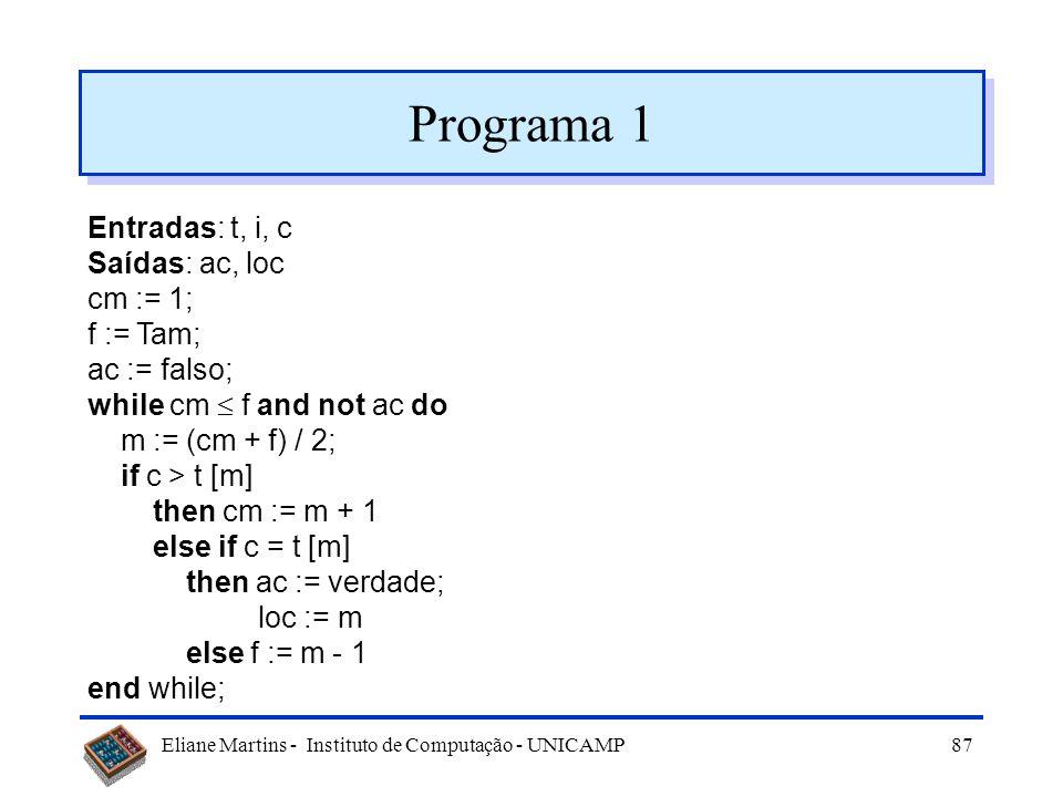 Eliane Martins - Instituto de Computação - UNICAMP86 Exercícios Para os programas dados a seguir, responda: –O que fazem os programas? –Quanto tempo l
