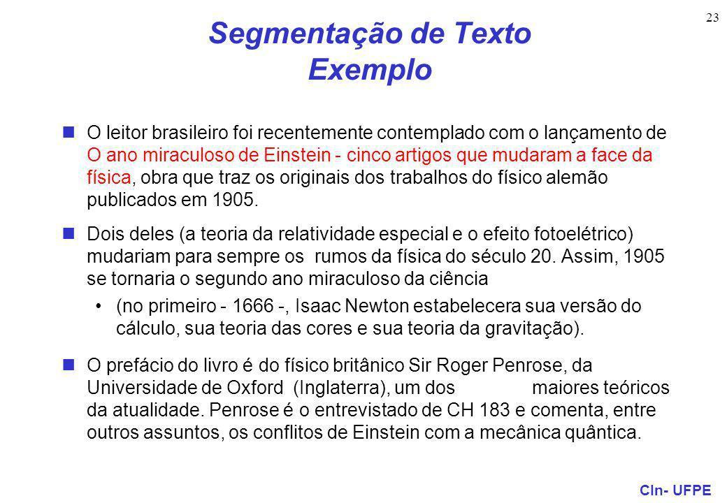 CIn- UFPE 23 Segmentação de Texto Exemplo O leitor brasileiro foi recentemente contemplado com o lançamento de O ano miraculoso de Einstein - cinco artigos que mudaram a face da física, obra que traz os originais dos trabalhos do físico alemão publicados em 1905.