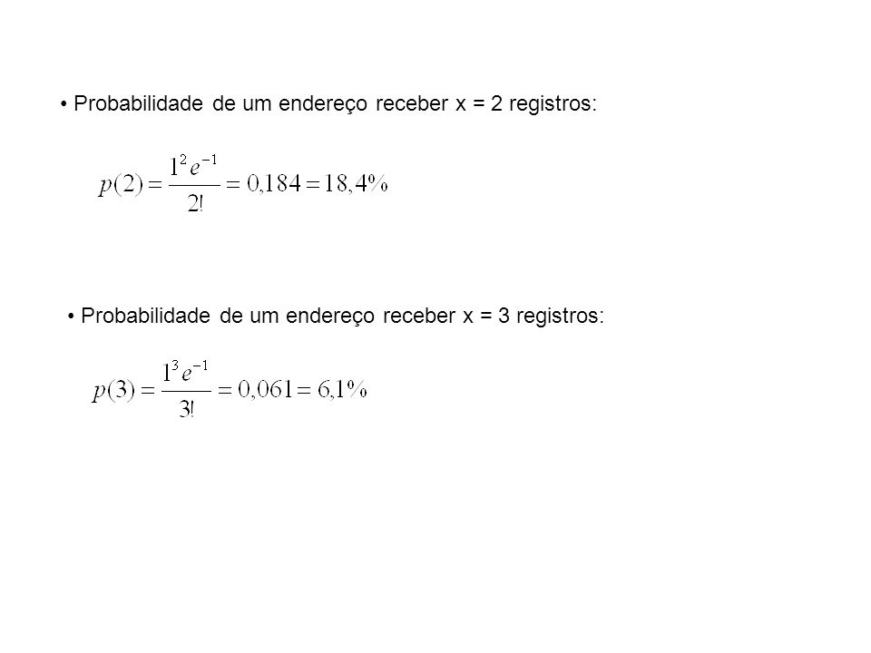 Probabilidade de um endereço receber x = 2 registros: Probabilidade de um endereço receber x = 3 registros: