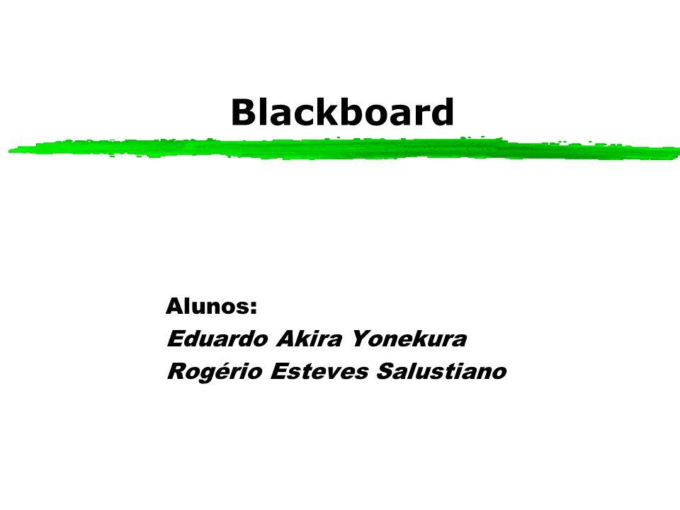 Blackboard Alunos: Eduardo Akira Yonekura Rogério Esteves Salustiano