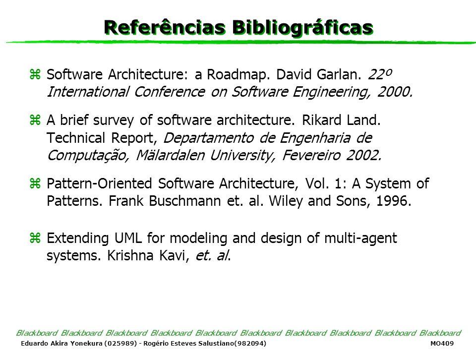 Eduardo Akira Yonekura (025989) - Rogério Esteves Salustiano(982094) MO409 Referências Bibliográficas zSoftware Architecture: a Roadmap. David Garlan.