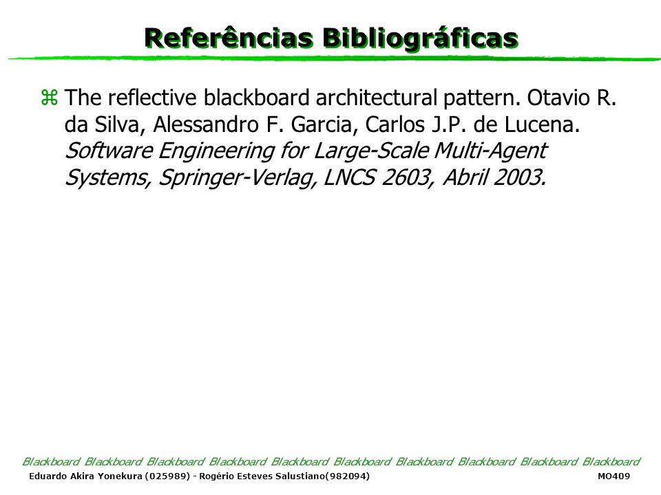 Eduardo Akira Yonekura (025989) - Rogério Esteves Salustiano(982094) MO409 Referências Bibliográficas zThe reflective blackboard architectural pattern.