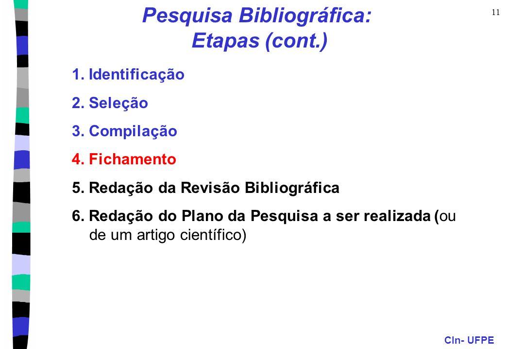 CIn- UFPE 11 Pesquisa Bibliográfica: Etapas (cont.) 1. Identificação 2. Seleção 3. Compilação 4. Fichamento 5. Redação da Revisão Bibliográfica 6. Red