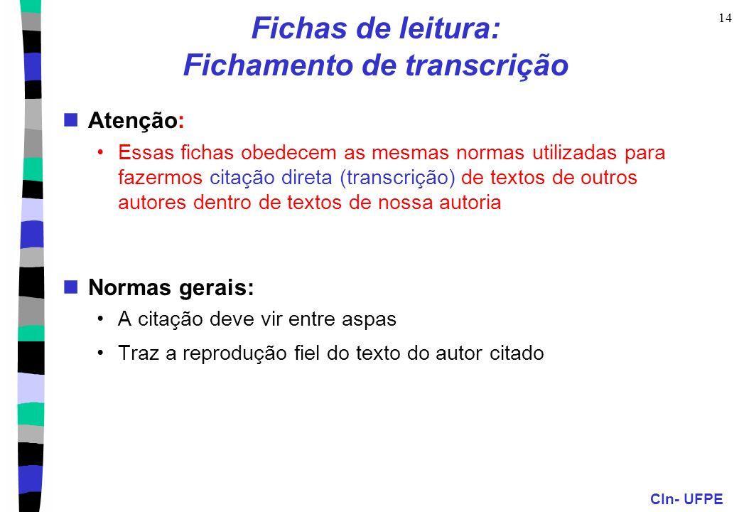 CIn- UFPE 14 Fichas de leitura: Fichamento de transcrição Atenção: Essas fichas obedecem as mesmas normas utilizadas para fazermos citação direta (tra