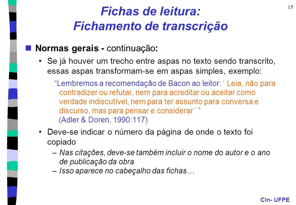 CIn- UFPE 15 Fichas de leitura: Fichamento de transcrição Normas gerais - continuação: Se já houver um trecho entre aspas no texto sendo transcrito, e
