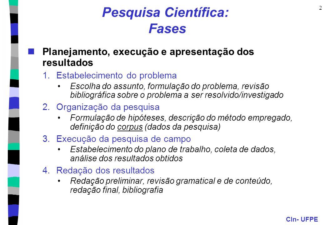 CIn- UFPE 2 Pesquisa Científica: Fases Planejamento, execução e apresentação dos resultados 1.Estabelecimento do problema Escolha do assunto, formulaç
