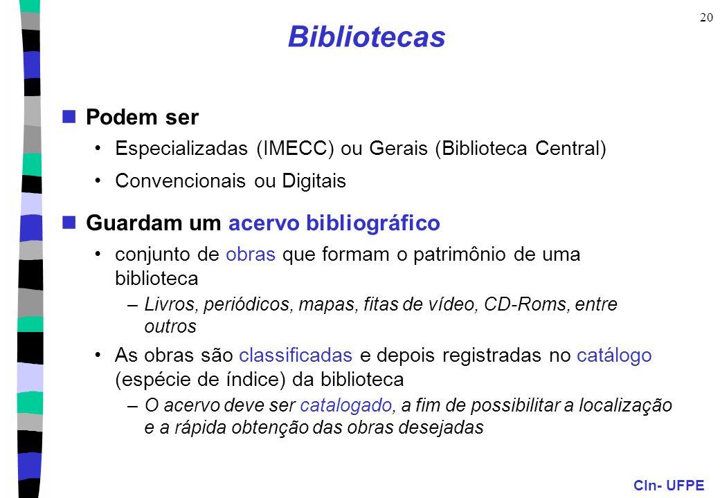 CIn- UFPE 20 Bibliotecas Podem ser Especializadas (IMECC) ou Gerais (Biblioteca Central) Convencionais ou Digitais Guardam um acervo bibliográfico con