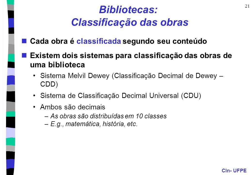 CIn- UFPE 21 Bibliotecas: Classificação das obras Cada obra é classificada segundo seu conteúdo Existem dois sistemas para classificação das obras de