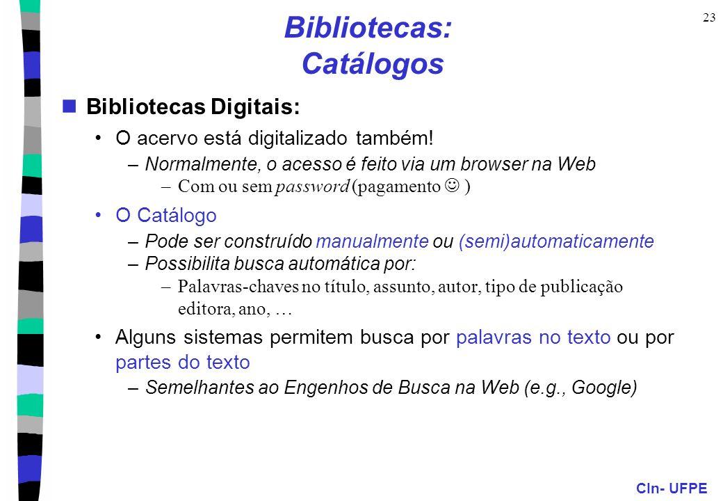 CIn- UFPE 23 Bibliotecas: Catálogos Bibliotecas Digitais: O acervo está digitalizado também! –Normalmente, o acesso é feito via um browser na Web –Com