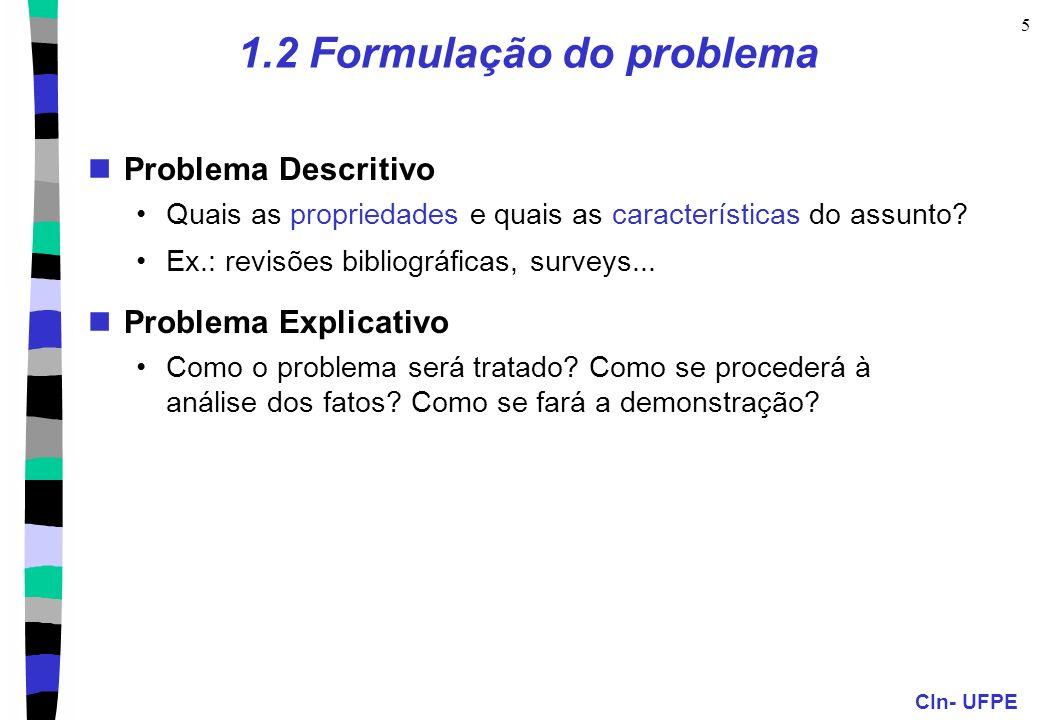 CIn- UFPE 5 1.2 Formulação do problema Problema Descritivo Quais as propriedades e quais as características do assunto? Ex.: revisões bibliográficas,