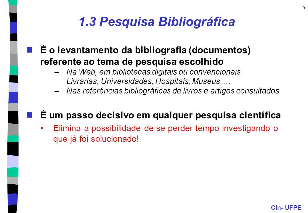 CIn- UFPE 6 1.3 Pesquisa Bibliográfica É o levantamento da bibliografia (documentos) referente ao tema de pesquisa escolhido –Na Web, em bibliotecas d