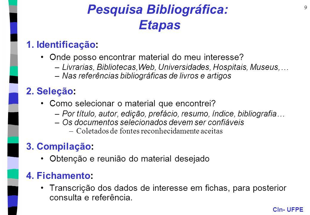 CIn- UFPE 9 Pesquisa Bibliográfica: Etapas 1. Identificação: Onde posso encontrar material do meu interesse? –Livrarias, Bibliotecas,Web, Universidade