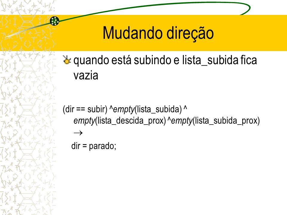 Mudando direção quando está subindo e lista_subida fica vazia (dir == subir) ^ empty (lista_subida) ^ empty (lista_descida_prox) ^ empty (lista_subida_prox) dir = parado;