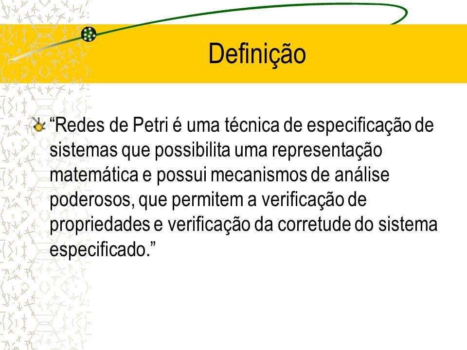 Definição Redes de Petri é uma técnica de especificação de sistemas que possibilita uma representação matemática e possui mecanismos de análise poderosos, que permitem a verificação de propriedades e verificação da corretude do sistema especificado.