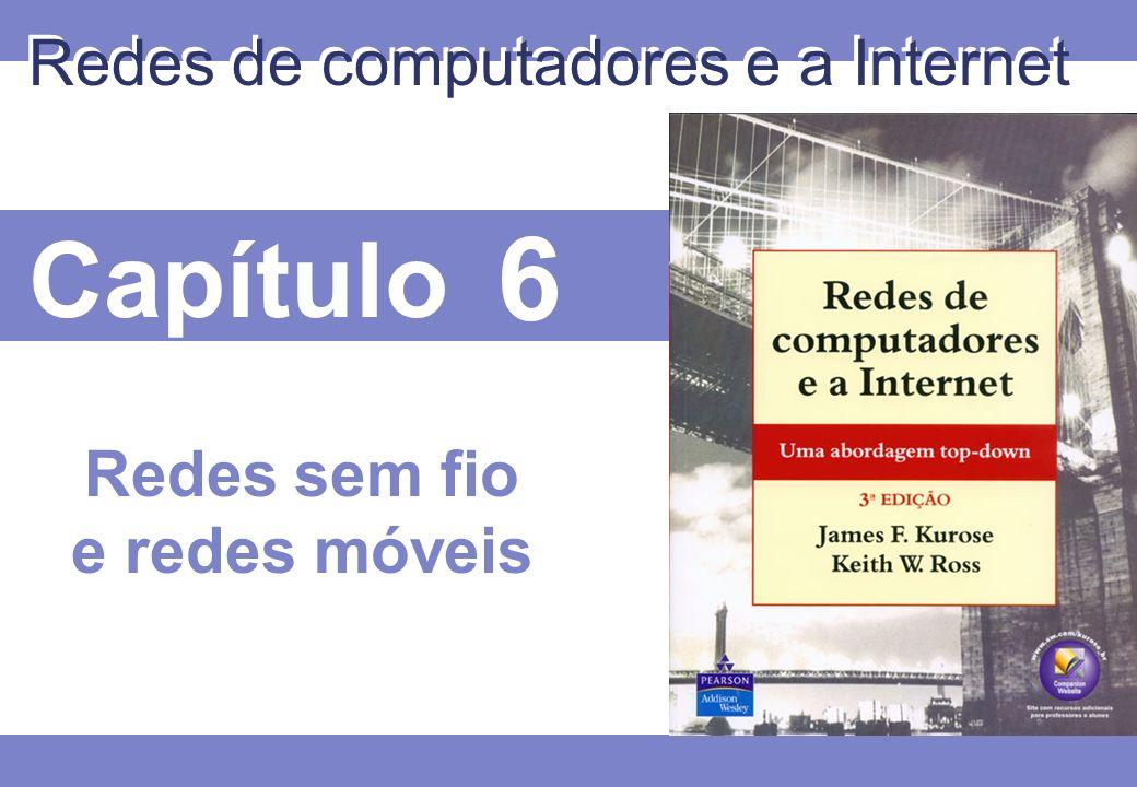 Capítulo 6 Redes de computadores e a Internet Redes sem fio e redes móveis