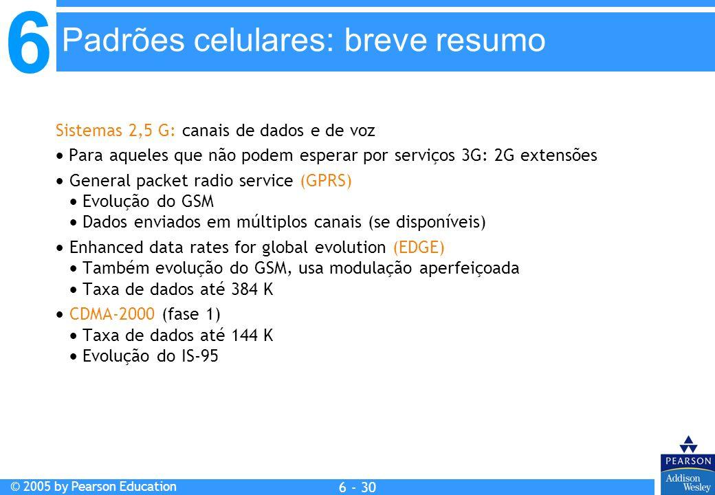 6 © 2005 by Pearson Education 6 - 30 Sistemas 2,5 G: canais de dados e de voz Para aqueles que não podem esperar por serviços 3G: 2G extensões General