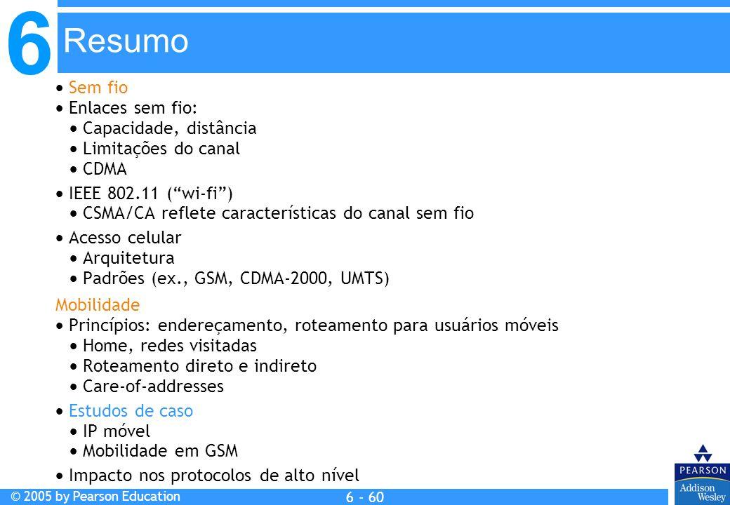 6 © 2005 by Pearson Education 6 - 60 Sem fio Enlaces sem fio: Capacidade, distância Limitações do canal CDMA IEEE 802.11 (wi-fi) CSMA/CA reflete carac