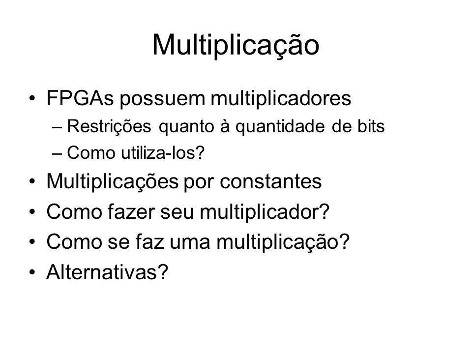 Multiplicação FPGAs possuem multiplicadores –Restrições quanto à quantidade de bits –Como utiliza-los? Multiplicações por constantes Como fazer seu mu