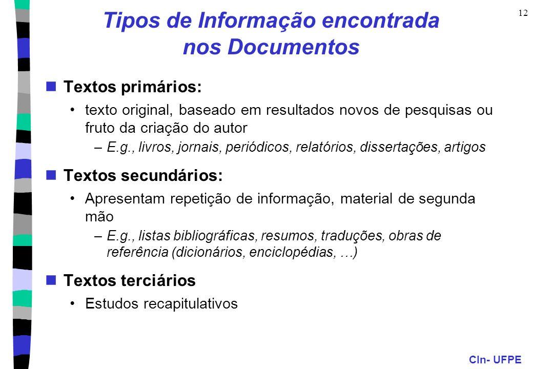 CIn- UFPE 12 Tipos de Informação encontrada nos Documentos Textos primários: texto original, baseado em resultados novos de pesquisas ou fruto da cria