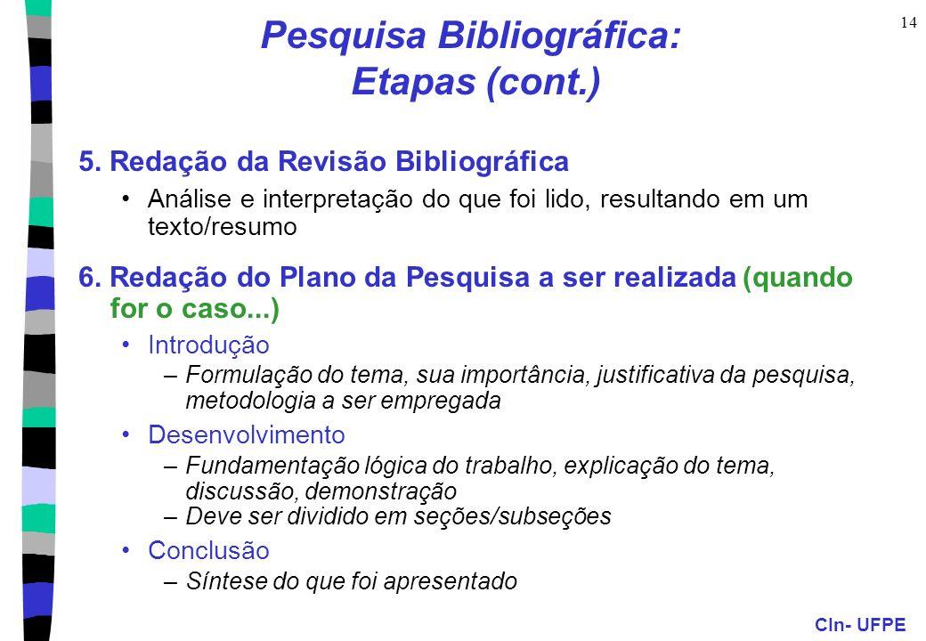 CIn- UFPE 14 Pesquisa Bibliográfica: Etapas (cont.) 5. Redação da Revisão Bibliográfica Análise e interpretação do que foi lido, resultando em um text