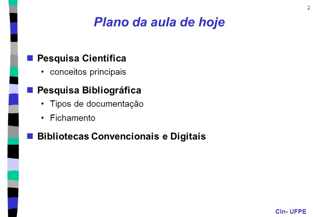 CIn- UFPE 2 Plano da aula de hoje Pesquisa Científica conceitos principais Pesquisa Bibliográfica Tipos de documentação Fichamento Bibliotecas Convencionais e Digitais