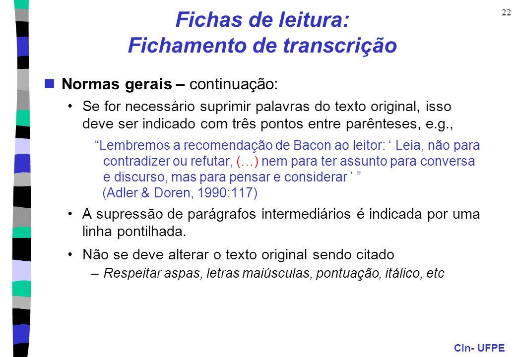 CIn- UFPE 22 Fichas de leitura: Fichamento de transcrição Normas gerais – continuação: Se for necessário suprimir palavras do texto original, isso dev