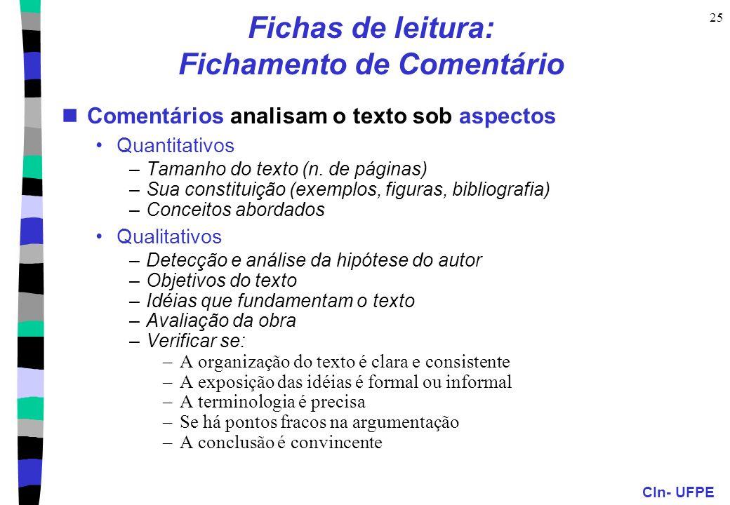 CIn- UFPE 25 Fichas de leitura: Fichamento de Comentário Comentários analisam o texto sob aspectos Quantitativos –Tamanho do texto (n.