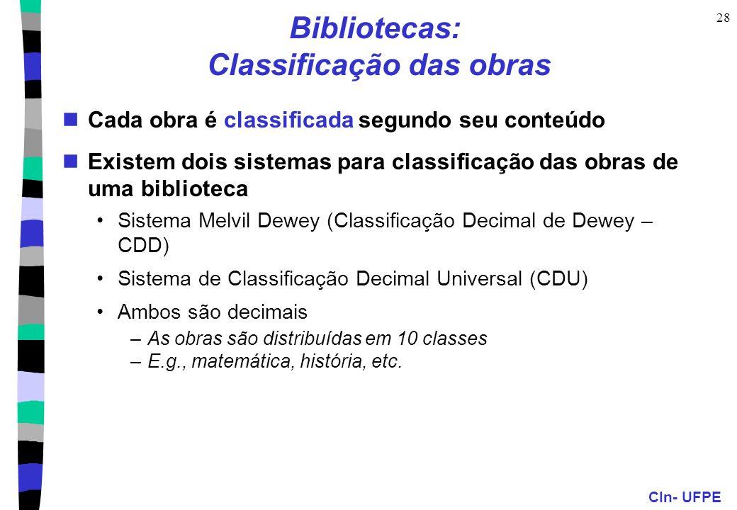 CIn- UFPE 28 Bibliotecas: Classificação das obras Cada obra é classificada segundo seu conteúdo Existem dois sistemas para classificação das obras de