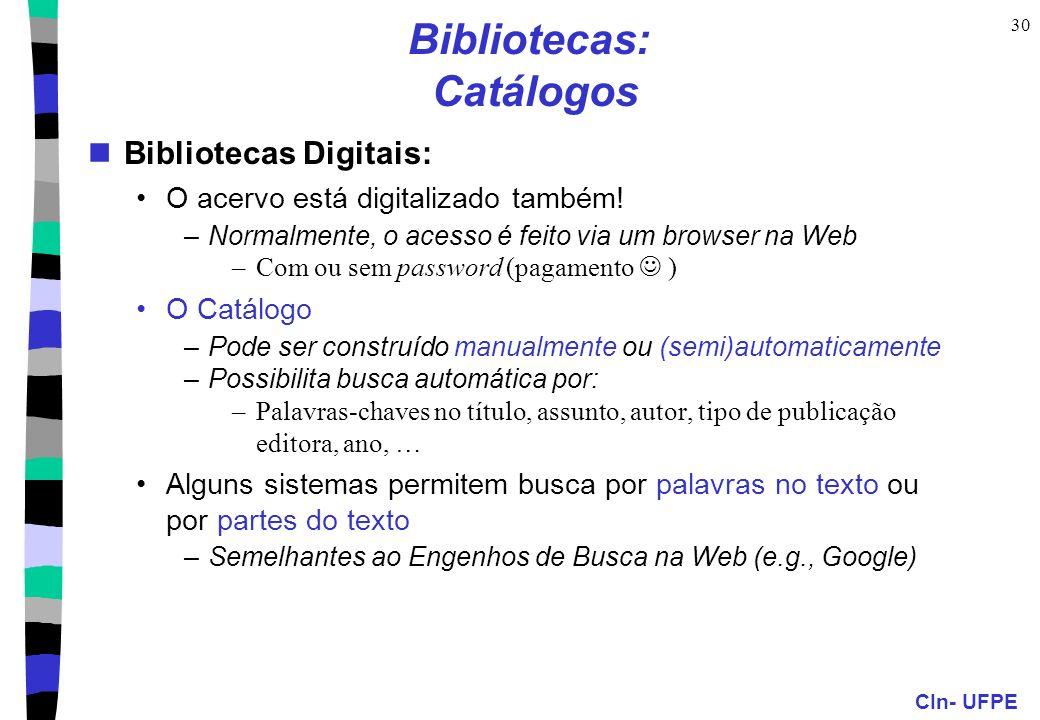 CIn- UFPE 30 Bibliotecas: Catálogos Bibliotecas Digitais: O acervo está digitalizado também! –Normalmente, o acesso é feito via um browser na Web –Com