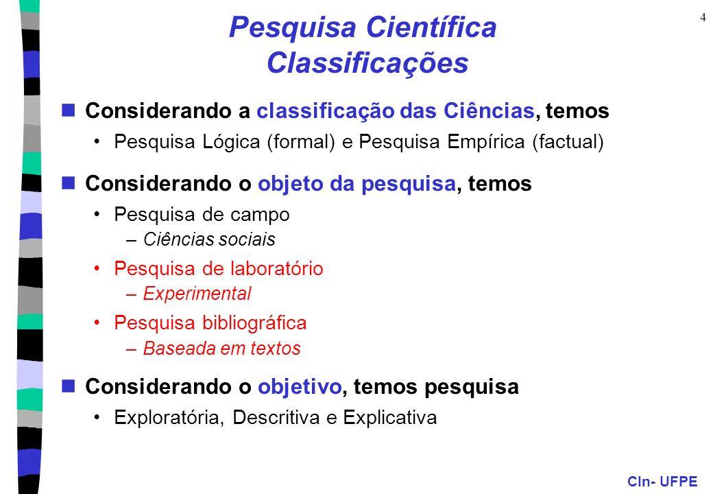 CIn- UFPE 4 Pesquisa Científica Classificações Considerando a classificação das Ciências, temos Pesquisa Lógica (formal) e Pesquisa Empírica (factual)