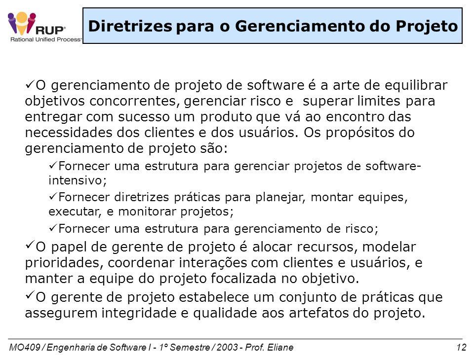 MO409 / Engenharia de Software I - 1º Semestre / 2003 - Prof. Eliane 12 Diretrizes para o Gerenciamento do Projeto O gerenciamento de projeto de softw