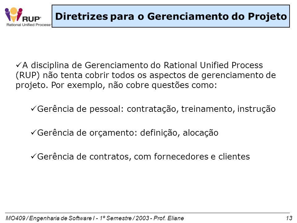 MO409 / Engenharia de Software I - 1º Semestre / 2003 - Prof. Eliane 13 Diretrizes para o Gerenciamento do Projeto A disciplina de Gerenciamento do Ra