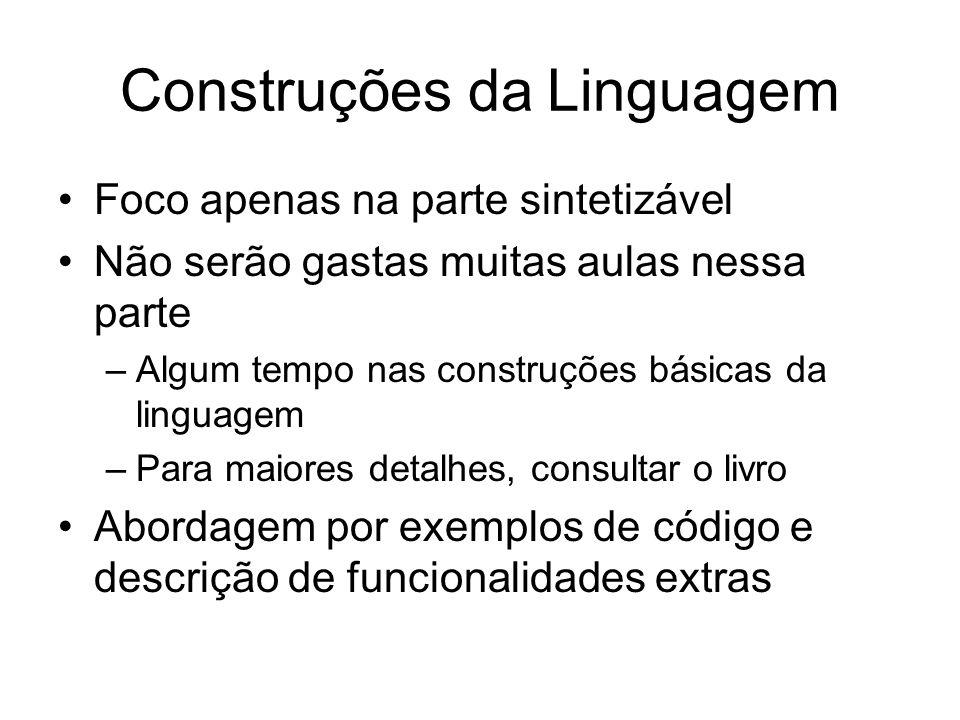 Construções da Linguagem Foco apenas na parte sintetizável Não serão gastas muitas aulas nessa parte –Algum tempo nas construções básicas da linguagem