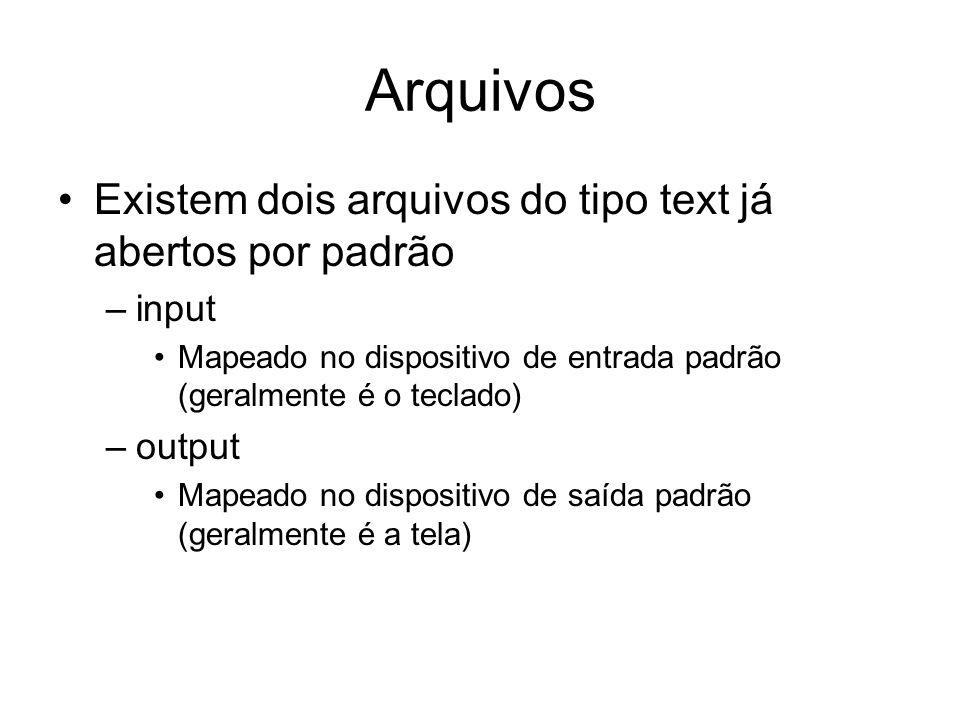 Arquivos Existem dois arquivos do tipo text já abertos por padrão –input Mapeado no dispositivo de entrada padrão (geralmente é o teclado) –output Map