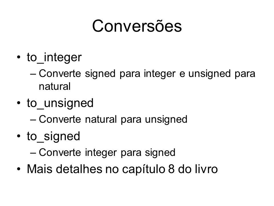 Conversões to_integer –Converte signed para integer e unsigned para natural to_unsigned –Converte natural para unsigned to_signed –Converte integer pa