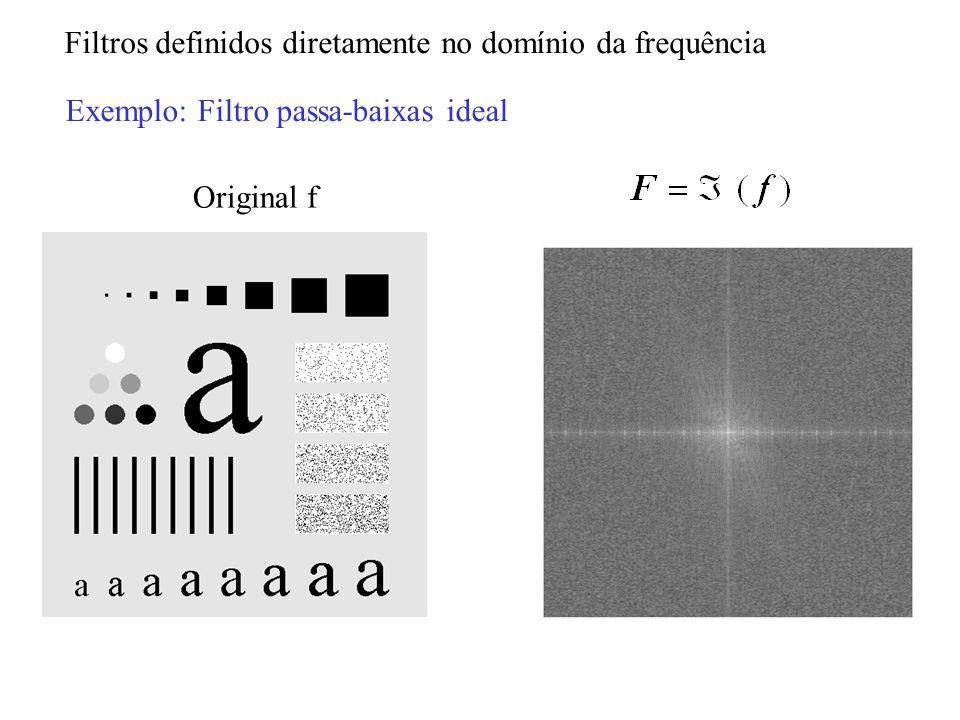 Original f Exemplo: Filtro passa-baixas ideal Filtros definidos diretamente no domínio da frequência