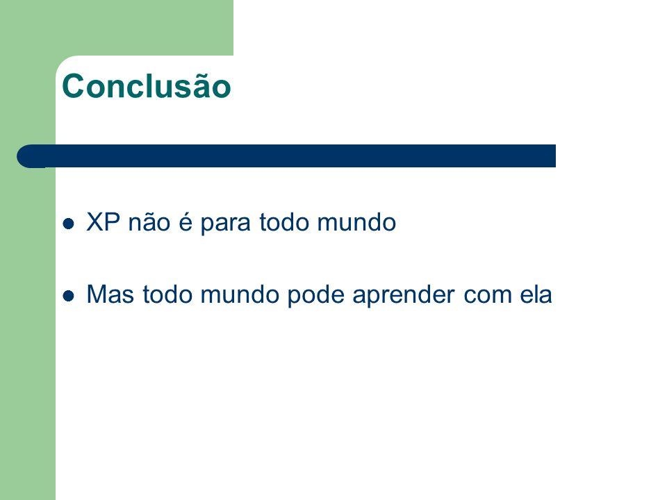 Conclusão XP não é para todo mundo Mas todo mundo pode aprender com ela