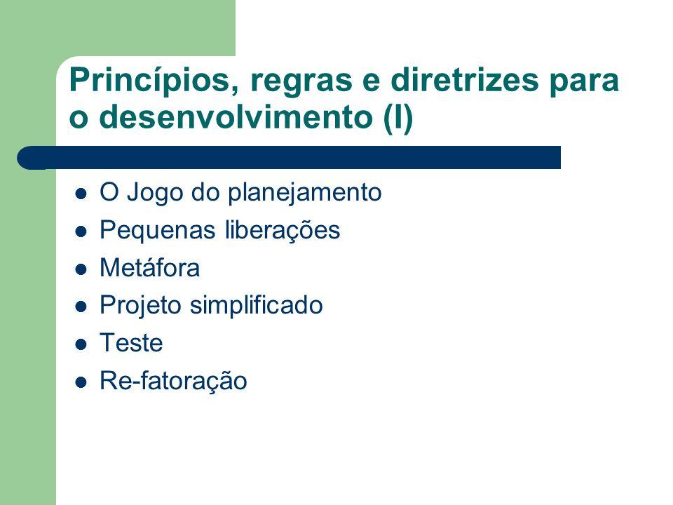 Princípios, regras e diretrizes para o desenvolvimento (I) O Jogo do planejamento Pequenas liberações Metáfora Projeto simplificado Teste Re-fatoração