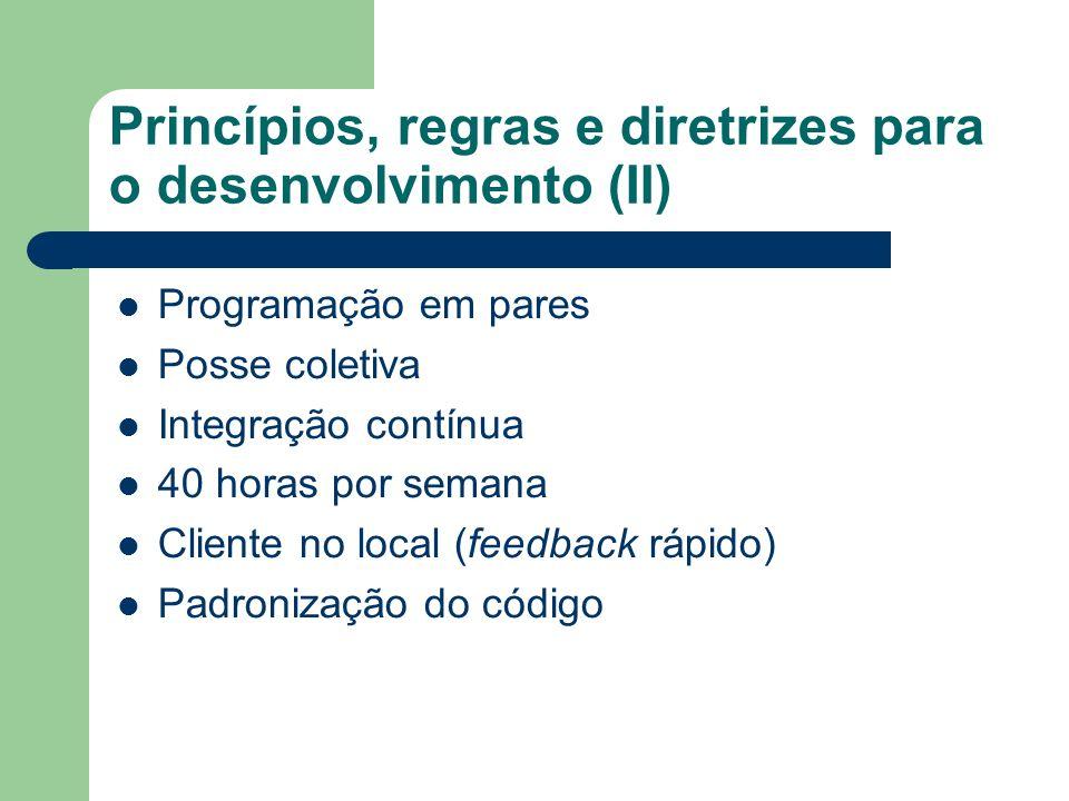 Princípios, regras e diretrizes para o desenvolvimento (II) Programação em pares Posse coletiva Integração contínua 40 horas por semana Cliente no local (feedback rápido) Padronização do código