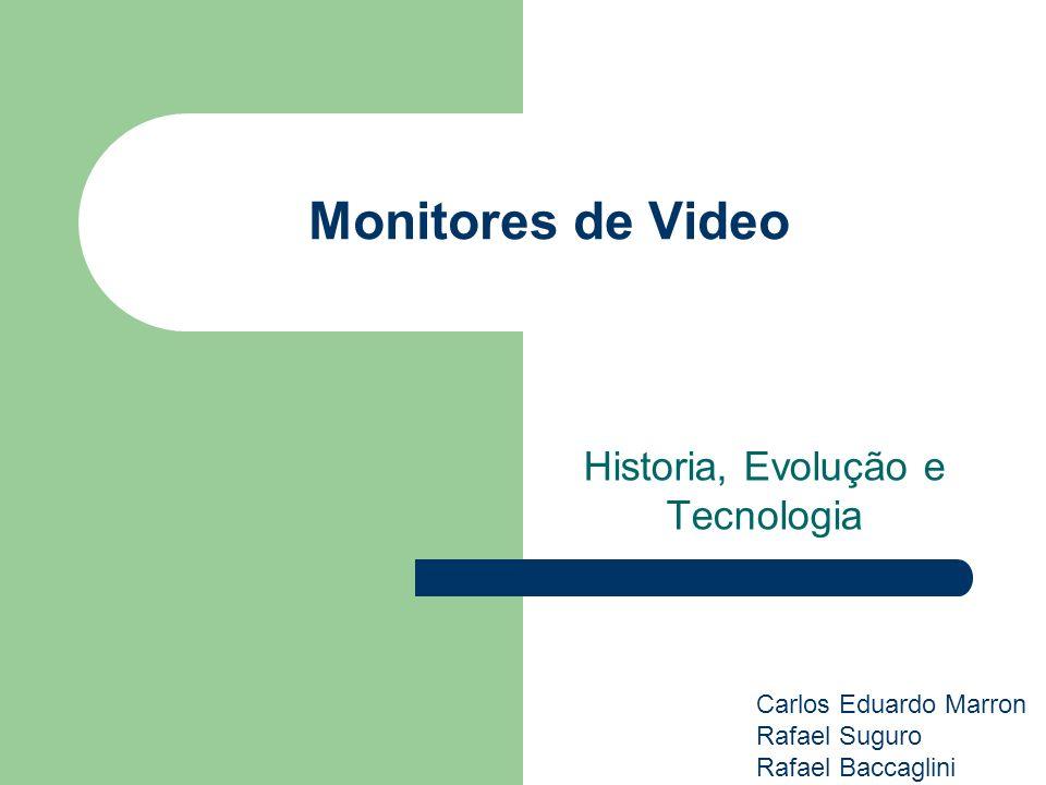 Monitores de Video Historia, Evolução e Tecnologia Carlos Eduardo Marron Rafael Suguro Rafael Baccaglini