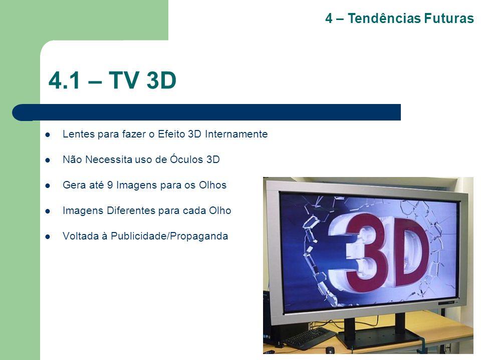 4.1 – TV 3D Lentes para fazer o Efeito 3D Internamente Não Necessita uso de Óculos 3D Gera até 9 Imagens para os Olhos Imagens Diferentes para cada Ol