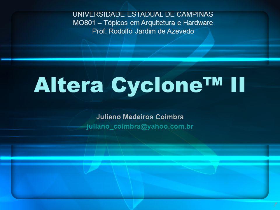 Altera Cyclone II Juliano Medeiros Coimbra juliano_coimbra@yahoo.com.br UNIVERSIDADE ESTADUAL DE CAMPINAS MO801 – Tópicos em Arquitetura e Hardware Pr