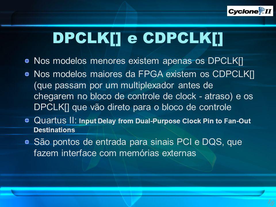 DPCLK[] e CDPCLK[] Nos modelos menores existem apenas os DPCLK[] Nos modelos maiores da FPGA existem os CDPCLK[] (que passam por um multiplexador ante