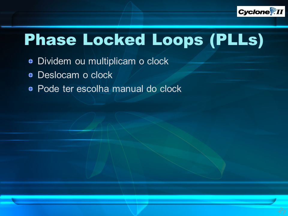 Phase Locked Loops (PLLs) 21 Dividem ou multiplicam o clock Deslocam o clock Pode ter escolha manual do clock