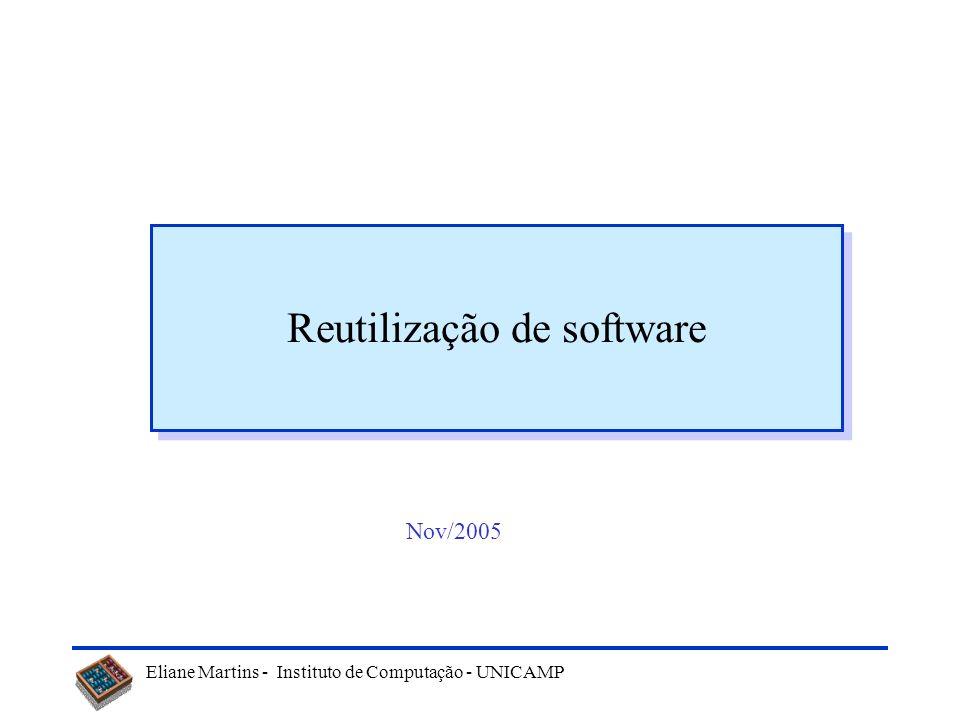 Eliane Martins - Instituto de Computação - UNICAMP 2 Tópicos Reutilização: conceito Benefícios e dificuldades Desenvolvimento baseado em componentes –Desenvolvimento com reutilização –Desenvolvimento para reutilização Padrões de software