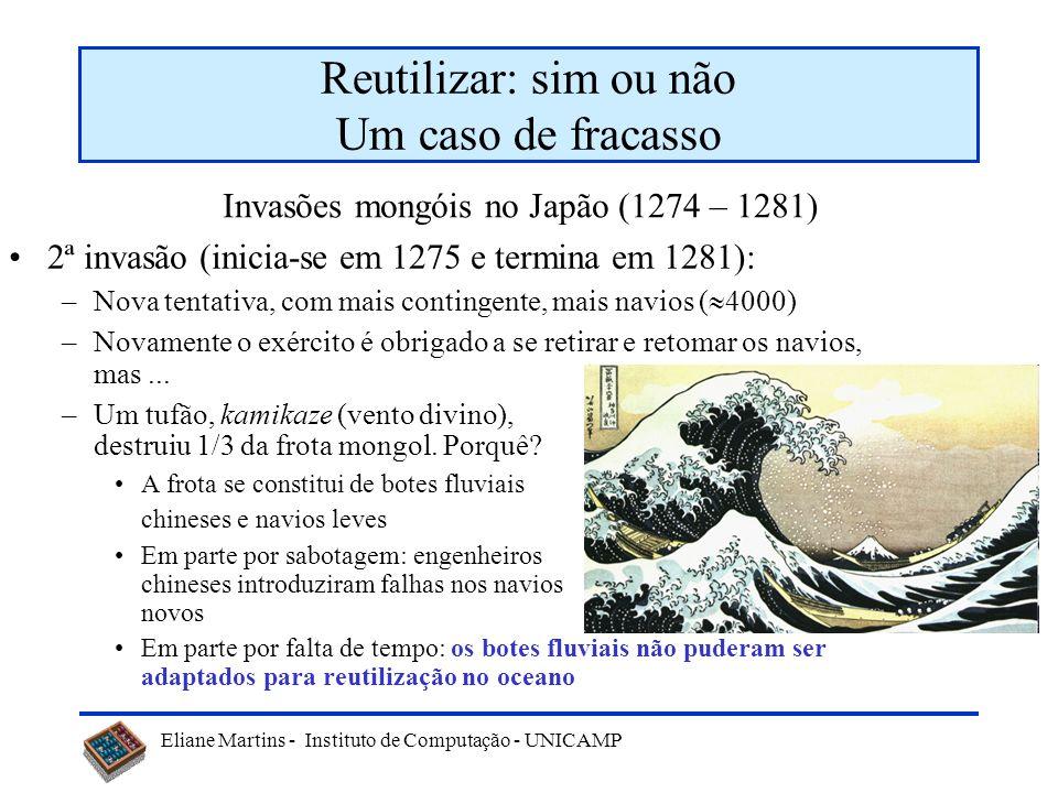 Eliane Martins - Instituto de Computação - UNICAMP Reutilizar: sim ou não Um caso de fracasso 2ª invasão (inicia-se em 1275 e termina em 1281): –Nova